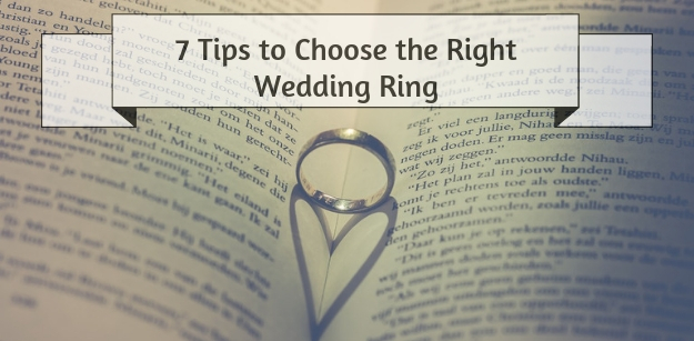 7 Tips to Choose the Right Wedding Ring
