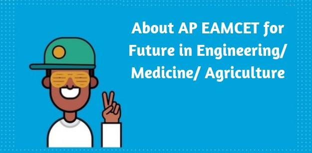 About AP EAMCET for Future in Engineering/ Medicine/ Agriculture