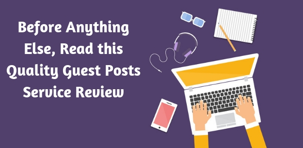 Before Anything Else, Read this Quality Guest Posts Service Review