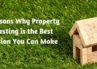 7 Reasons Why Property Investing Is the Best Decision You Can Make
