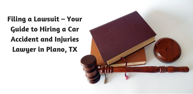 Filing a Lawsuit – Your Guide to Hiring a Car Accident and Injuries Lawyer in Plano, TX