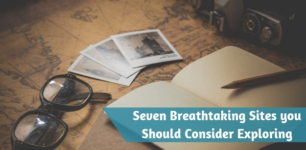 Seven Breathtaking Sites you Should Consider Exploring