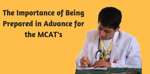 The Importance of Being Prepared in Advance for the MCATs