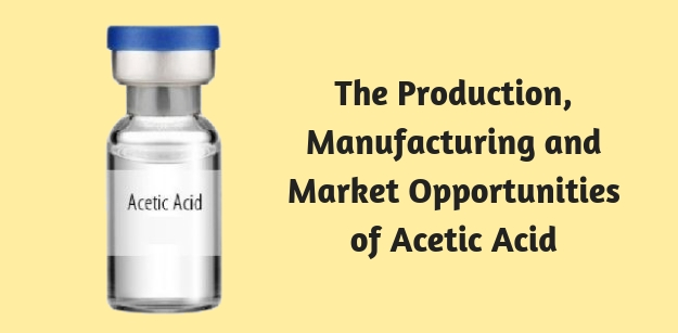 The Production, Manufacturing and Market Opportunities of Acetic Acid