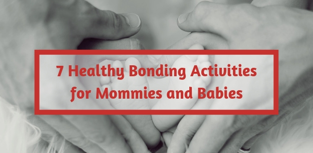 7 Healthy Bonding Activities for Mommies and Babies