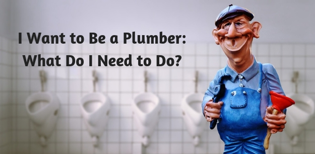 I Want to Be a Plumber- What Do I Need to Do?
