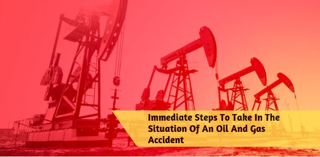 Immediate Steps To Take In The Situation Of An Oil And Gas Accident