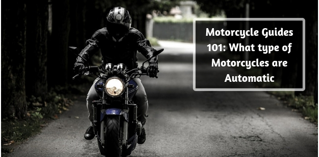 Motorcycle Guides 101- What type of Motorcycles are Automatic