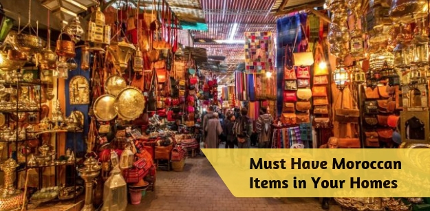 Must Have Moroccan Items in Your Homes