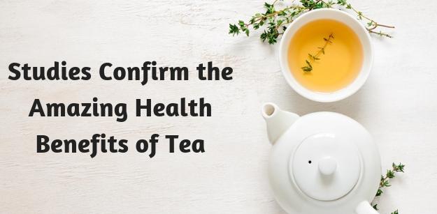 Studies Confirm the Amazing Health Benefits of Tea