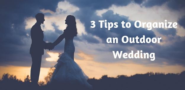 3 Tips to Organize an Outdoor Wedding