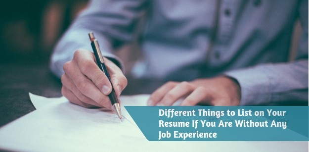 Different Things to List on Your Resume If You Are Without Any Job Experience