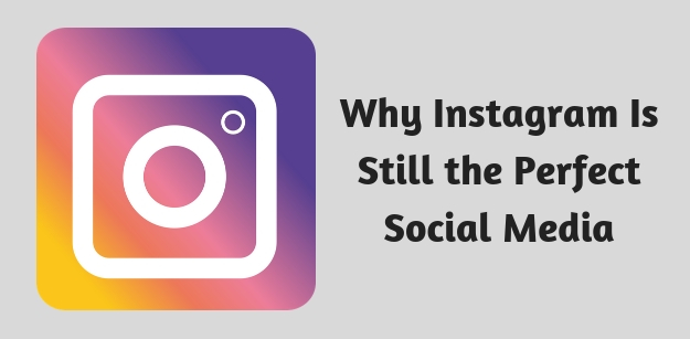 Why Instagram Is Still the Perfect Social Media