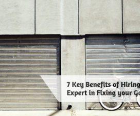 7 Key Benefits of Hiring Professional Expert in Fixing your Garage Doors