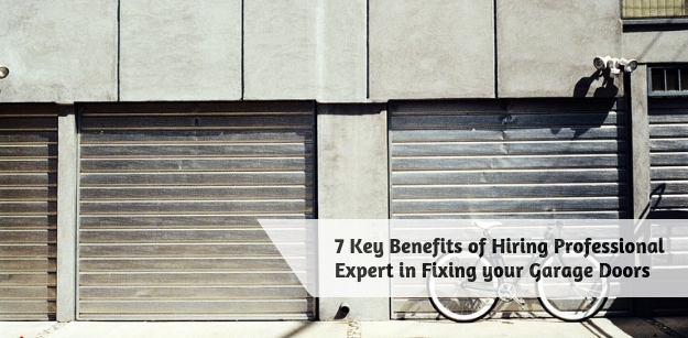 7 Key Benefits of Hiring Professional Expert in Fixing your Garage Doors