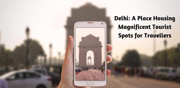 Delhi- A Place Housing Magnificent Tourist Spots for Travellers