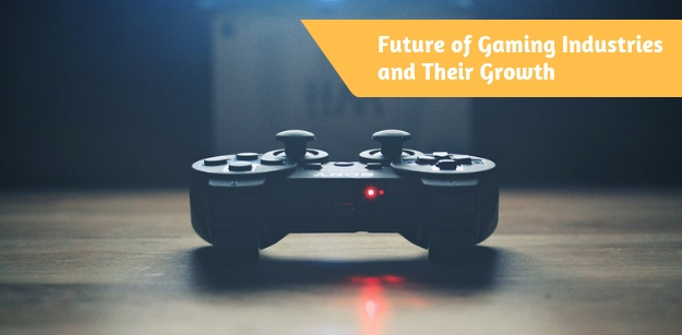 Future of Gaming Industries and Their Growth