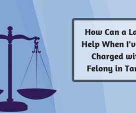 How Can a Lawyer Help When Ive been Charged with a Felony in Tampa