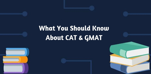What You Should Know About CAT & GMAT