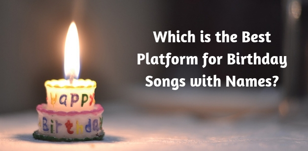 Which is the Best Platform for Birthday Songs with Names