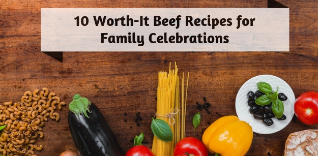 10 Worth-It Beef Recipes for Family Celebrations