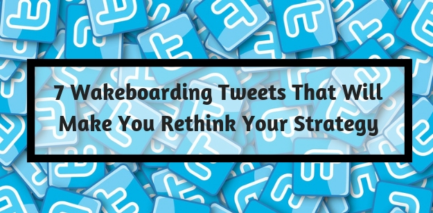 7 Wakeboarding Tweets That Will Make You Rethink Your Strategy