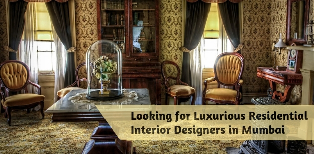 Looking for Luxurious Residential Interior Designers in Mumbai