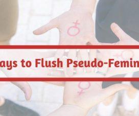 Ways to Flush Pseudo-Feminism