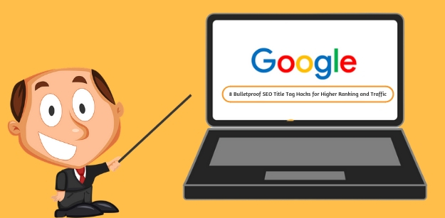 8 Bulletproof SEO Title Tag Hacks for Higher Ranking and Traffic