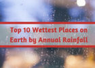 Top 10 Wettest Places on Earth by Annual Rainfall