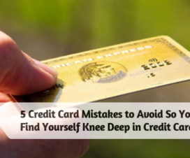 5 Credit Card Mistakes to Avoid So Youll Never Find Yourself Knee Deep in Credit Card Debt
