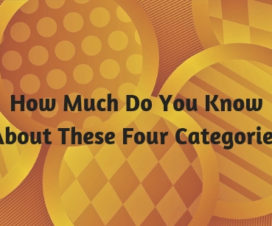 How Much Do You Know About These Four Categories