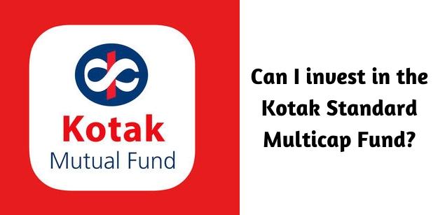Can I invest in the Kotak Standard Multicap Fund