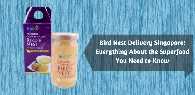Bird Nest Delivery Singapore - Everything About the Superfood You Need to Know