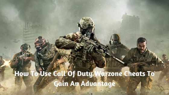 How To Use Call Of Duty Warzone Cheats To Gain An Advantage