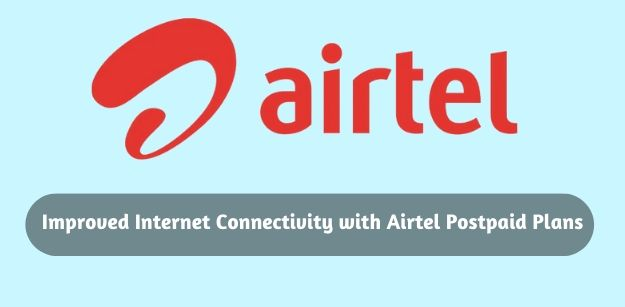 Improved Internet Connectivity with Airtel Postpaid Plans