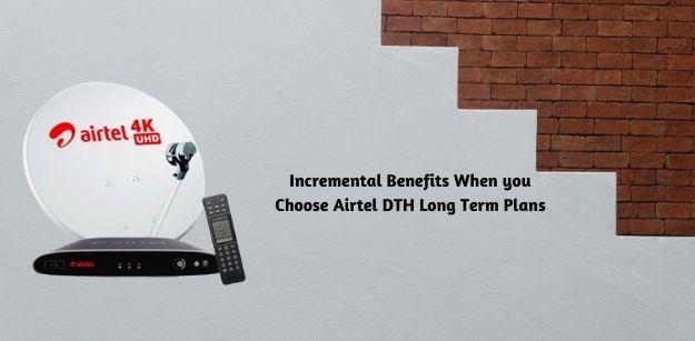 Incremental benefits when you choose Airtel DTH long term plans
