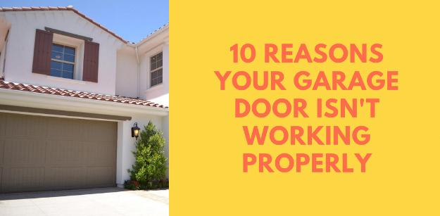 10 Reasons Your Garage Door Isnt Working Properly