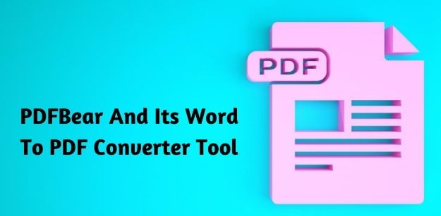 PDFBear And Its Word To PDF Converter Tool