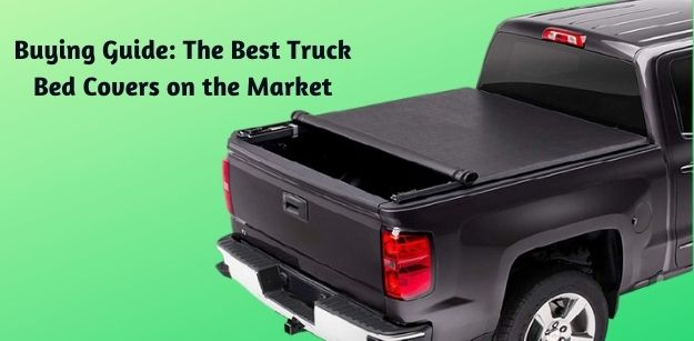 Buying Guide: The Best Truck Bed Covers on the Market