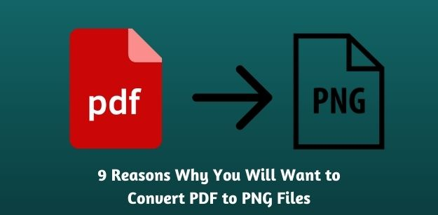 9 Reasons Why You Will Want to Convert PDF to PNG Files