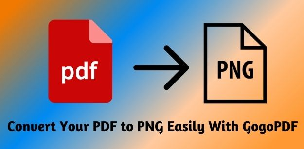 Convert Your PDF to PNG Easily With GogoPDF