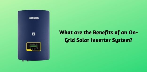What are the Benefits of an On-Grid Solar Inverter System