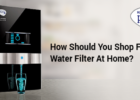 How Should You Shop for a Water Filter at Home