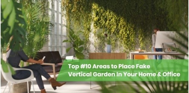 Top #10 Areas to Place Fake Vertical Garden in Your Home & Office