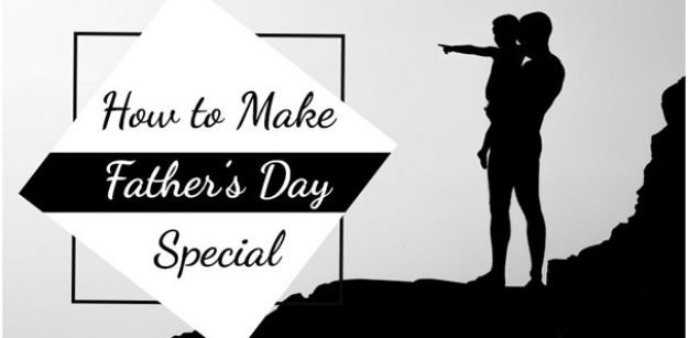 How to Make Fathers Day Special