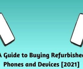 A Guide to Buying Refurbished Phones and Devices - 2021
